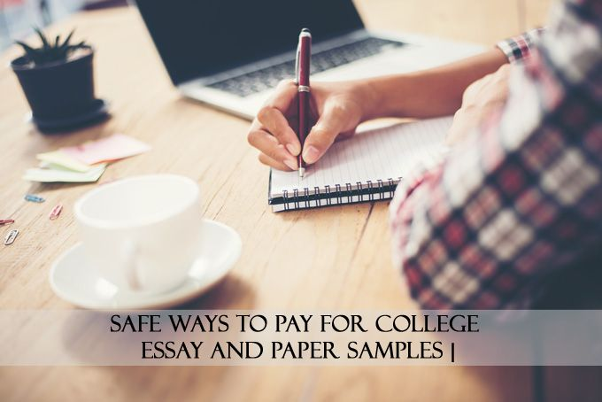 Safe Ways to Pay for College Essay and Paper Samples OnlineCollegeEssay