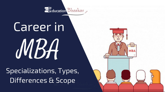 Career in MBA- Introduction, Specailizations, Types, Differences & Scope Distance and Regular MBA and full time MBA