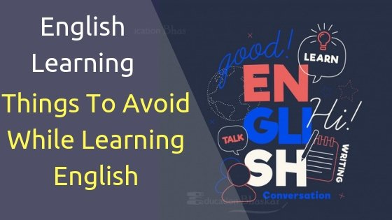 English Learning- Things To Avoid While Learning English