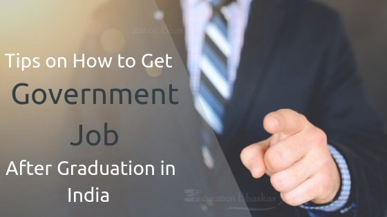 Tips on How to Get Government Job After Graduation in India Freshers