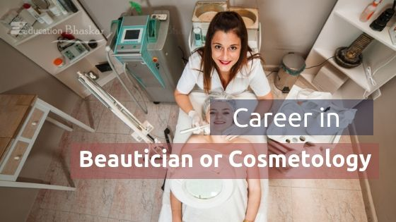Career in Beautician or Cosmetology: Courses, Scope, Jobs, Salary
