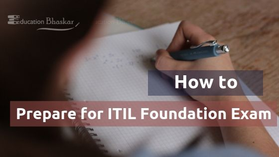 How to Prepare for ITIL Foundation Exam Preparation- A Complete Guide