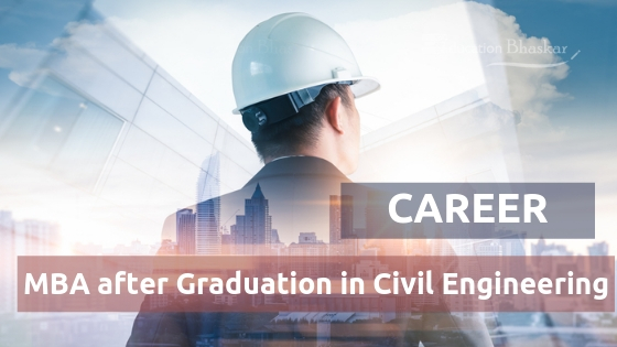 Career in MBA (Management) after Graduation in Civil Engineering
