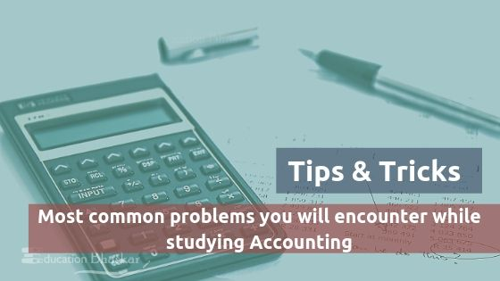 Most common problems you will encounter while studying Accounting