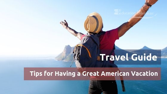 Tips for Having a Great American Vacation - Travel Guide