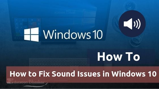 How to Fix Sound Issues in Windows 10 Guide Audio Issue