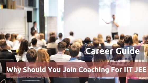 Why Should You Join Coaching For IIT JEE Main and Advanced Career Guide 1