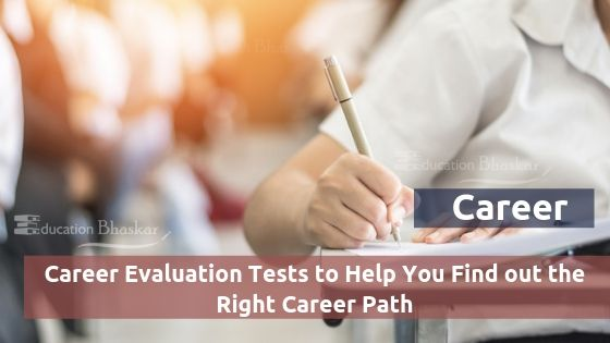 Top 7 Career Evaluation Tests to Help You Find out the Right Career Path Top 7 Career Evaluation Tests to Help You Find out the Right Career Path
