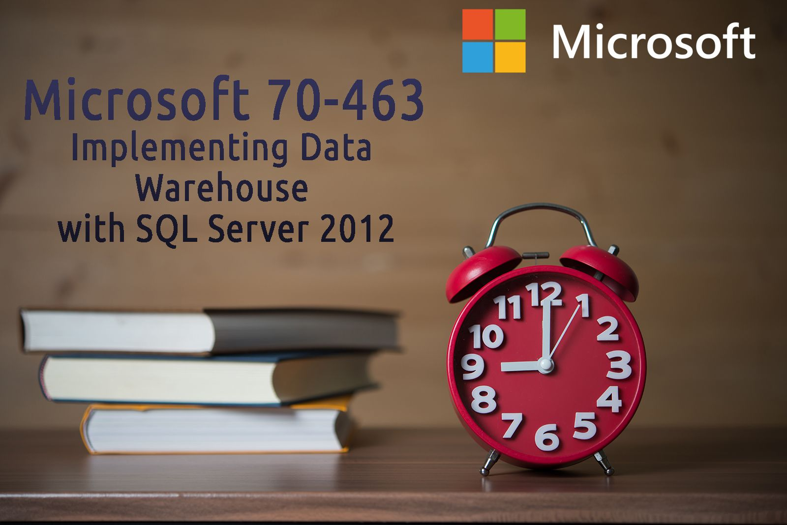 Microsoft 70-463 Implementing Data Warehouse with SQL Server 2012
