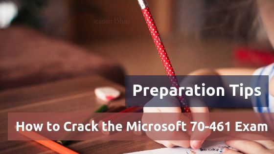 How to Crack the Microsoft 70-461 Exam - Exam Preparation Tips How to Crack the Microsoft 70 461 Exam Exam Preparation Tips