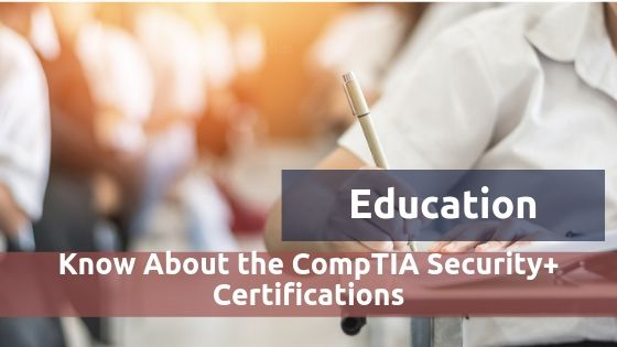 Know About the CompTIA Security+ Certifications